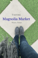 Visiting Magnolia Market in Waco Texas