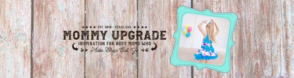 Mommy Upgrade - Inspiration for Busy Moms Who Make, Shop, Eat, and Go